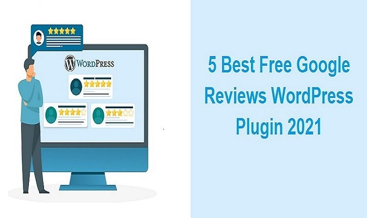 5 Best Free Google Reviews WordPress Plugin 2021