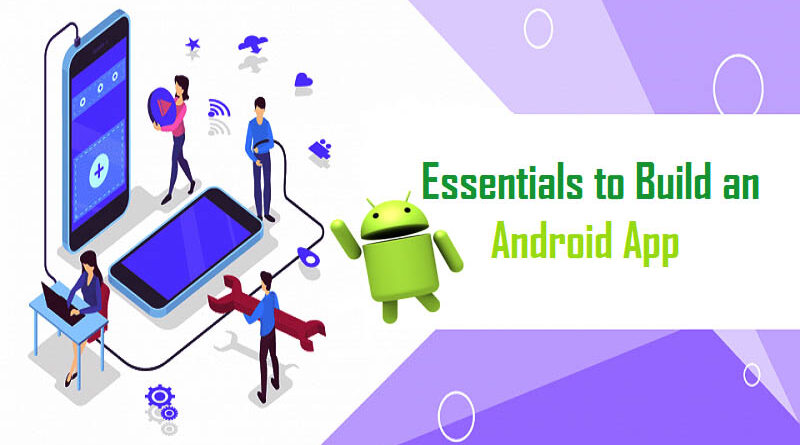 7 Essentials You Must Have to Build An Android App in 2021