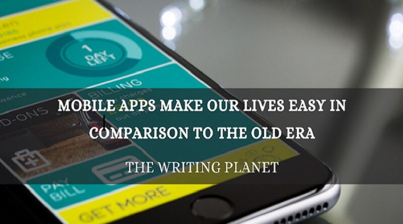 Mobile Apps make our lives easy in comparison to the old era img